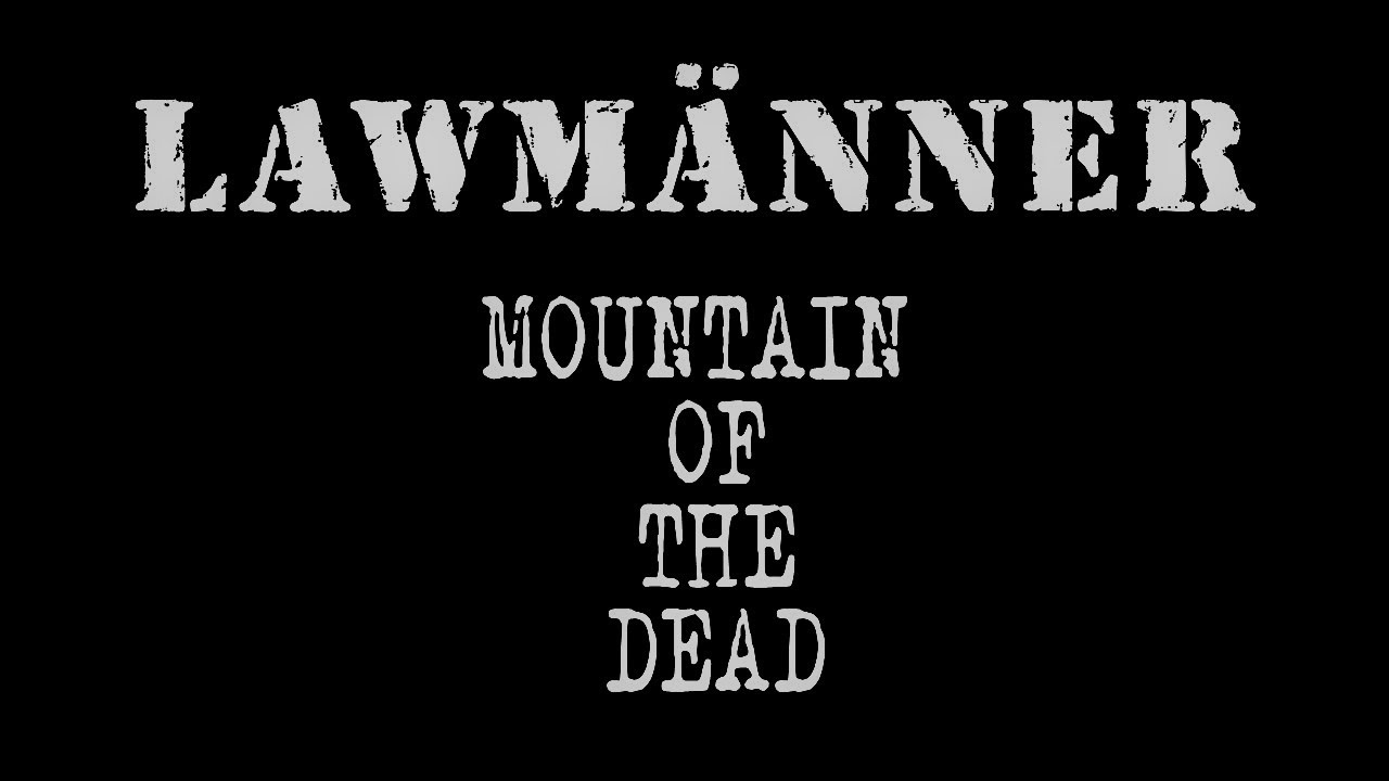 Lawmänner – Mountain of the Dead (LYRIC)